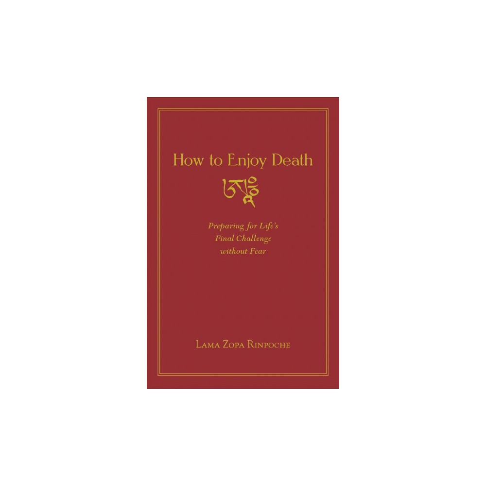 How to Enjoy Death : Preparing to Meet Life's Final Challenge Without Fear (Paperback) (Lama Zopa