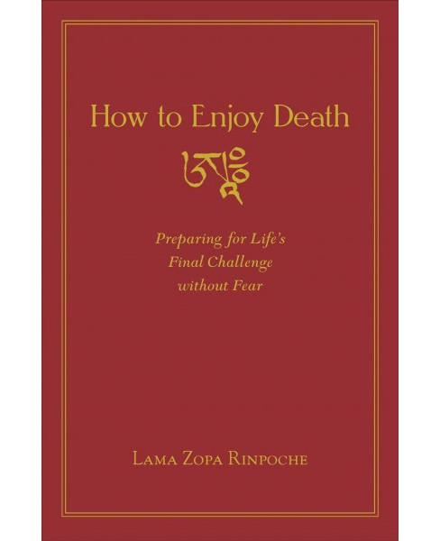 How to Enjoy Death : Preparing to Meet Life's Final Challenge Without Fear (Paperback) (Lama Zopa - image 1 of 1