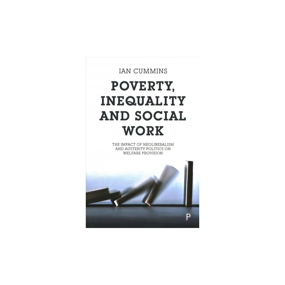 Poverty, Inequality and Social Work : The Impact of Neo-Liberalism and Austerity Politics on Welfare