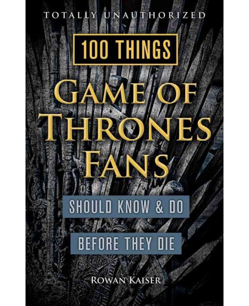 100 Things Game of Thrones Fans Should Know & Do Before They Die (Paperback) (Rowan Kaiser) - image 1 of 1
