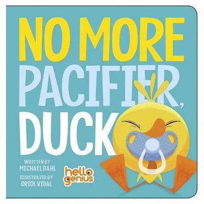 No More Pacifier, Duck - (Hello Genius) by  Michael Dahl (Board Book)