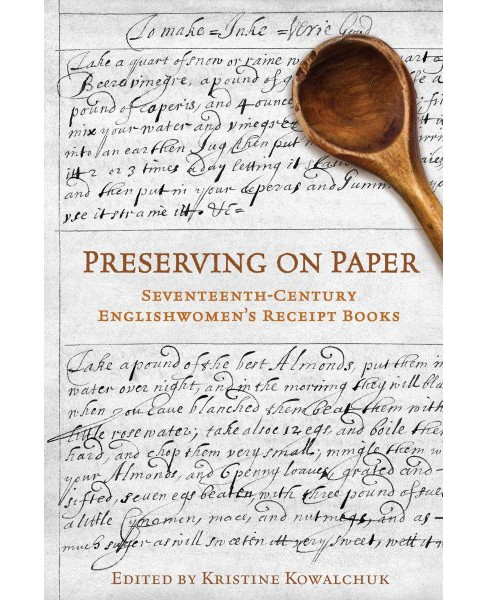 Preserving on Paper : Seventeenth-Century Englishwomen's Receipt Books (Paperback) (Kristine Kowalchuk) - image 1 of 1
