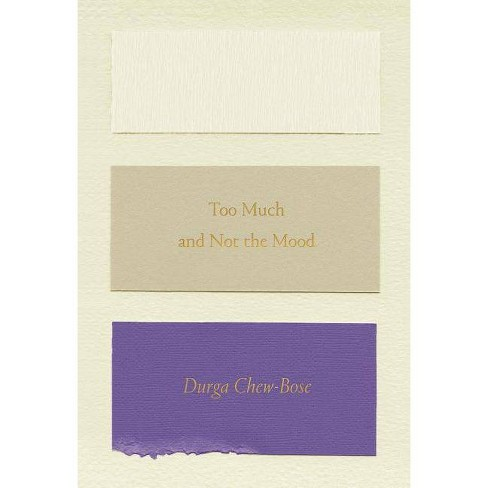 Too Much and Not the Mood - by  Durga Chew-Bose (Paperback) - image 1 of 1