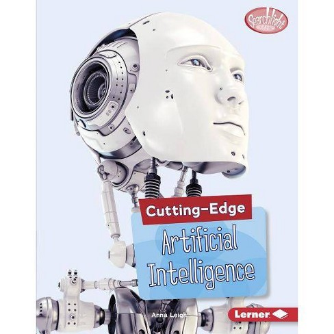 Cutting-Edge Artificial Intelligence - (Searchlight Books (TM) -- Cutting-Edge Stem) by  Anna Leigh - image 1 of 1