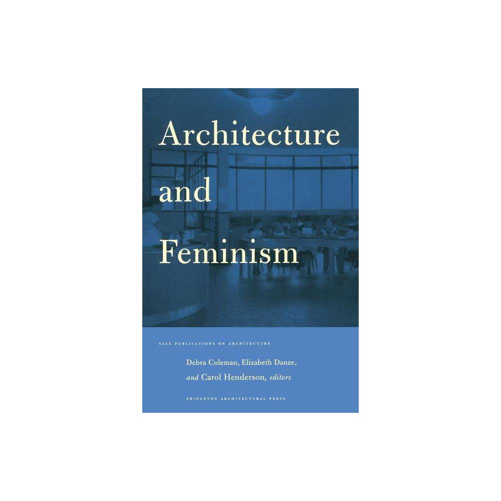 Architecture And Feminism Yale Publications On Architecture By Elizabeth Danze Paperback