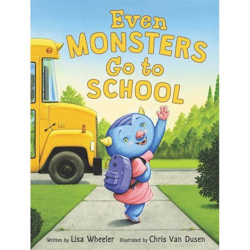 Even Monsters Go to School - by  Lisa Wheeler (Hardcover) - image 1 of 1