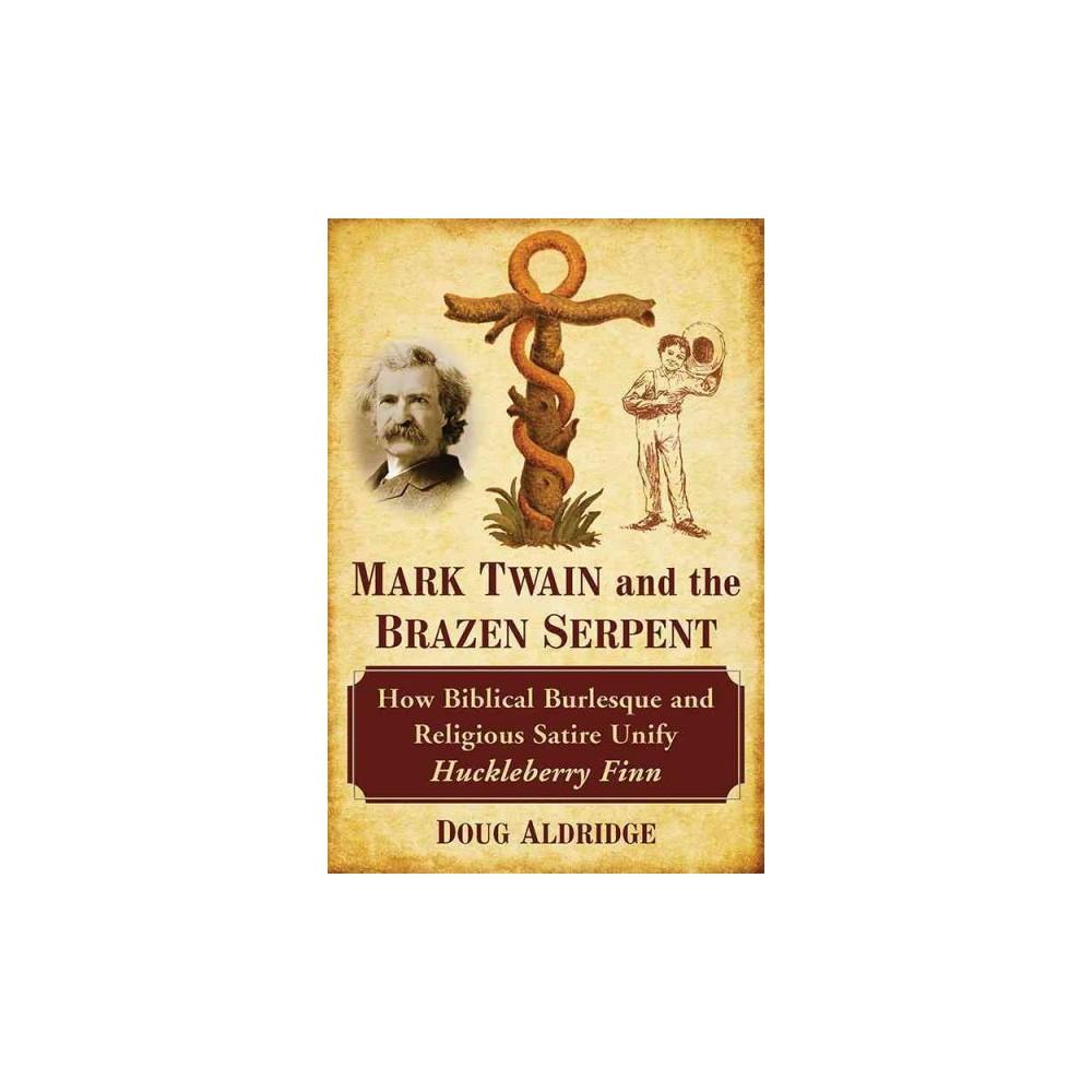 Mark Twain and the Brazen Serpent : How Biblical Burlesque and Religious Satire Unify Huckleberry Finn