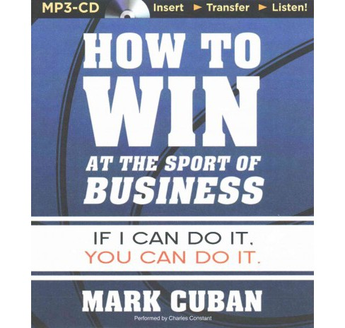 How to Win at the Sport of Business : If I Can Do It, You Can Do It (Unabridged) (MP3-CD) (Mark Cuban) - image 1 of 1