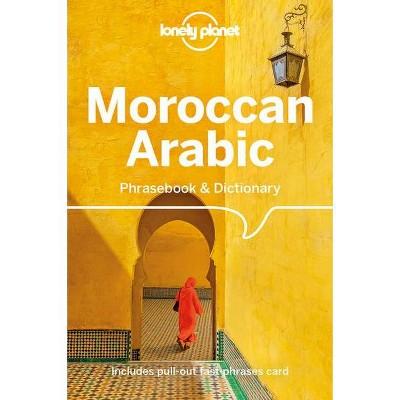 Lonely Planet Moroccan Arabic Phrasebook & Dictionary - 5th Edition by  Bichr Andjar & Dan Bacon & Abdennabi Benchehda (Paperback)
