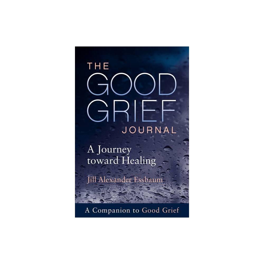 The Good Grief Journal By Jill Alexander Essbaum Paperback