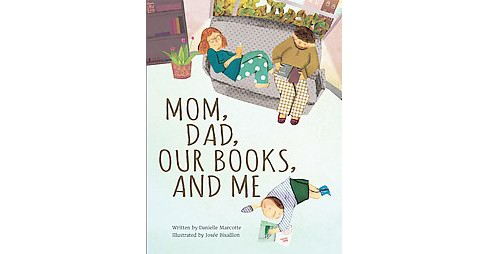 Mom, Dad, Our Books, and Me (Hardcover) (Danielle Marcotte) - image 1 of 1