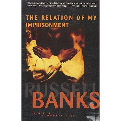 Relation of My Imprisonment - by  Russell Banks (Paperback)
