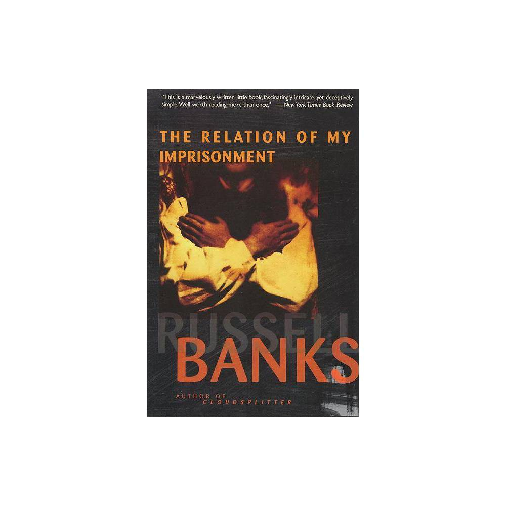 Relation Of My Imprisonment By Russell Banks Paperback