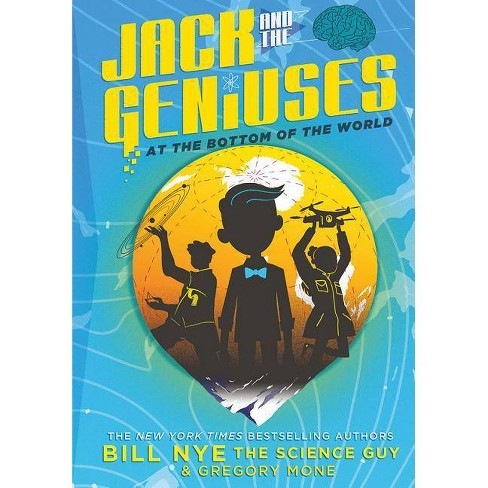 Jack and the Geniuses : At the Bottom of the World (Hardcover) (Bill Nye & Gregory Mone) - image 1 of 1