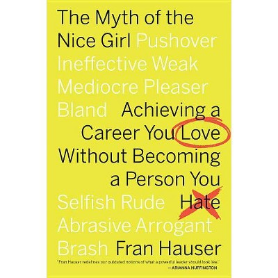 Myth of the Nice Girl : Achieving a Career You Love Without Becoming a Person You Hate - Reprint