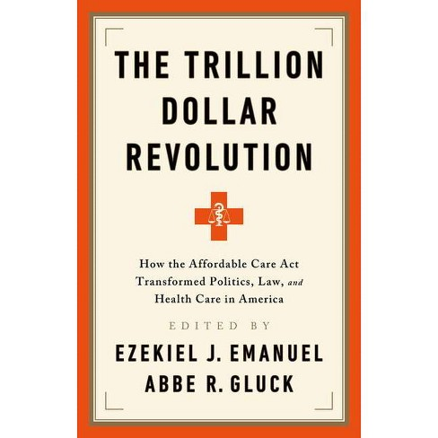 The Trillion Dollar Revolution - by  Ezekiel J Emanuel & Abbe R Gluck (Paperback) - image 1 of 1