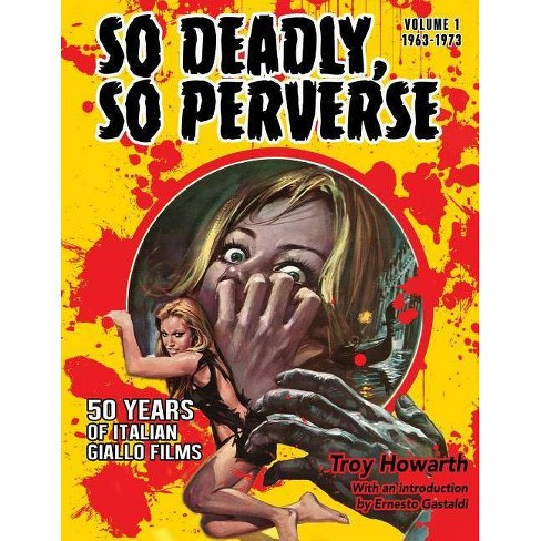 So Deadly, So Perverse 50 Years of Italian Giallo Films - (So Deadly So Perverse) by  Troy Howarth (Paperback) - image 1 of 1