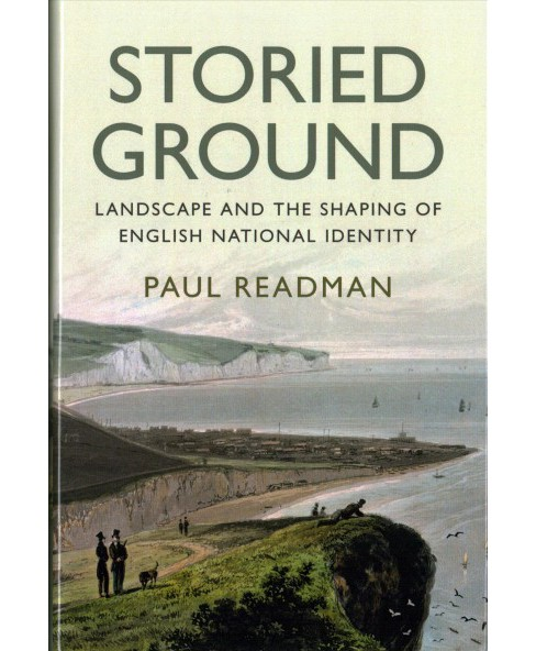 Storied Ground : Landscape and the Shaping of English National Identity -  by Paul Readman (Hardcover) - image 1 of 1