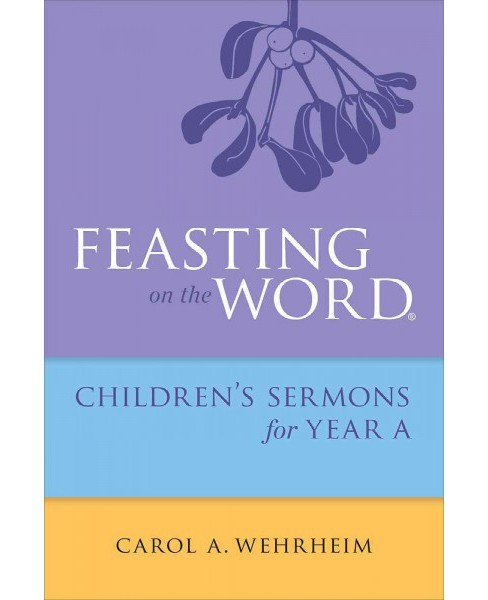 Feasting on the Word Childrens's Sermons for Year A (Paperback) (Carol A. Wehrheim) - image 1 of 1