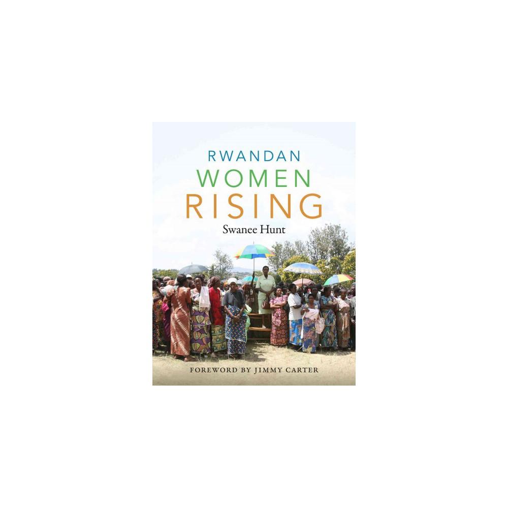 Rwandan Women Rising - by Swanee Hunt (Hardcover)