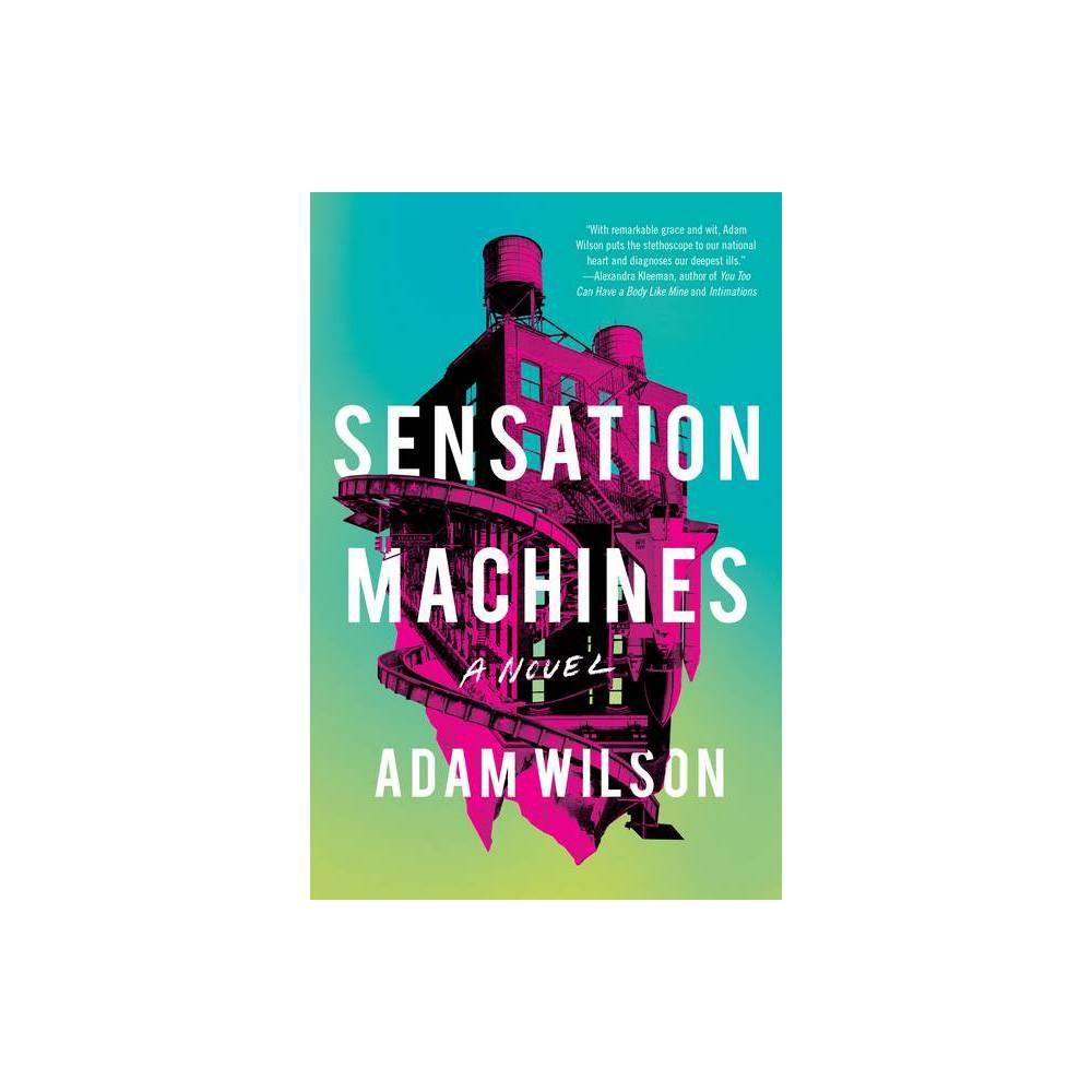 Sensation Machines By Adam Wilson Hardcover