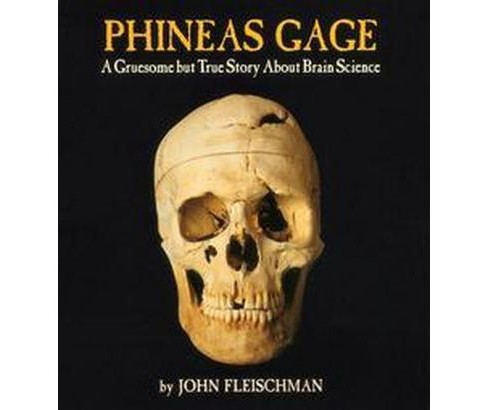 Phineas Gage : A Gruesome but True Story About Brain Science (Reprint) (Paperback) (John Fleischman) - image 1 of 1
