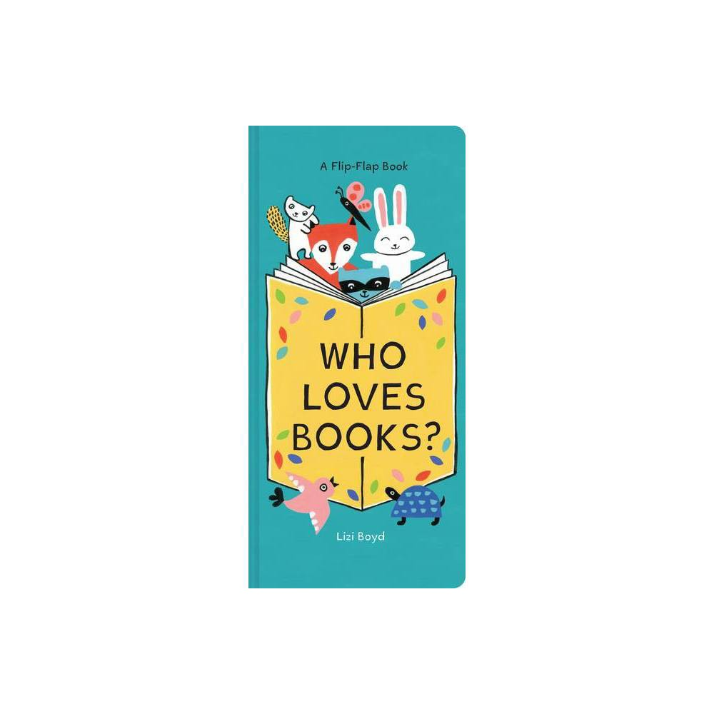 Who Loves Books? - by Lizi Boyd (Board Book)