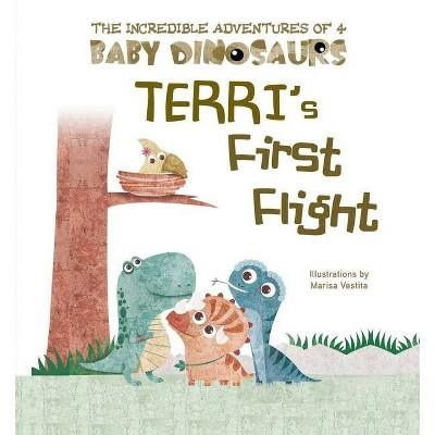 Terri's First Flight - (The Incredible Adventures of 4 Baby Dino)by Marisa Vestita (Board Book)