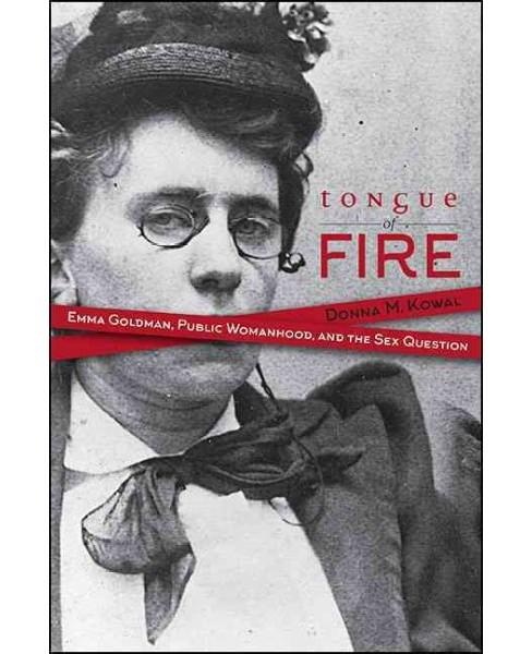 Tongue of Fire : Emma Goldman, Public Womanhood, and the Sex Question - Reprint by Donna M. Kowal - image 1 of 1