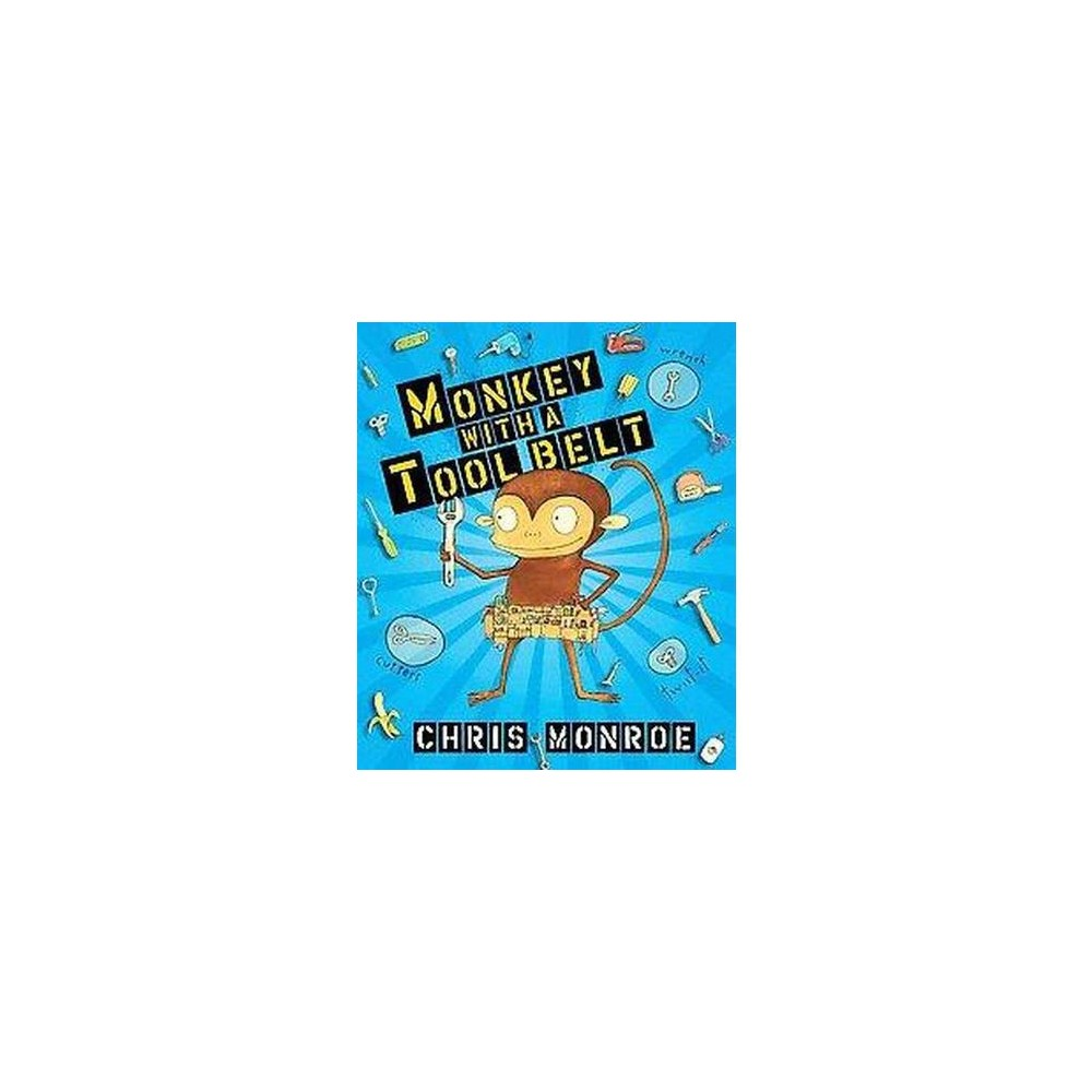 Monkey With a Tool Belt (School And Library) (Chris Monroe)