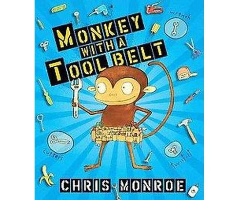 Monkey With a Tool Belt (School And Library) (Chris Monroe) - image 1 of 1