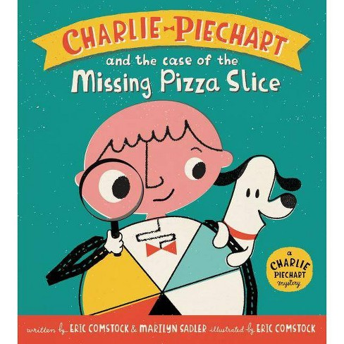 Charlie Piechart and the Case of the Missing Pizza Slice - by  Marilyn Sadler & Eric Comstock (Hardcover) - image 1 of 1