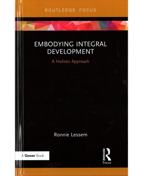 Embodying Integral Development : A Holistic Approach (Hardcover) (Ronnie Lessem) - image 1 of 1