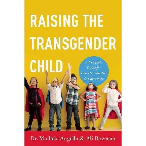 Raising the Transgender Child - by  Michele Angello & Ali Bowman (Paperback) - image 1 of 1