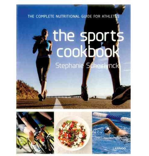 Sports Cookbook : The Complete Nutritional Guide for Athletes (Hardcover) (Stephanie Scheirlynck) - image 1 of 1