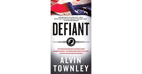 Defiant : The Pows Who Endured Vietnam's Most Infamous Prison, The Women Who Fought for Them, and the - image 1 of 1