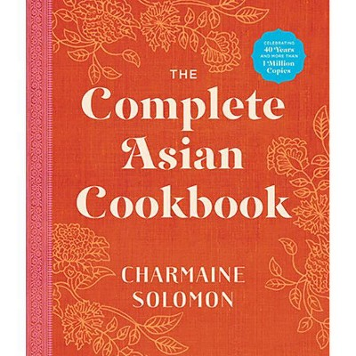 The Complete Asian Cookbook - by Charmaine Soloman (Hardcover)