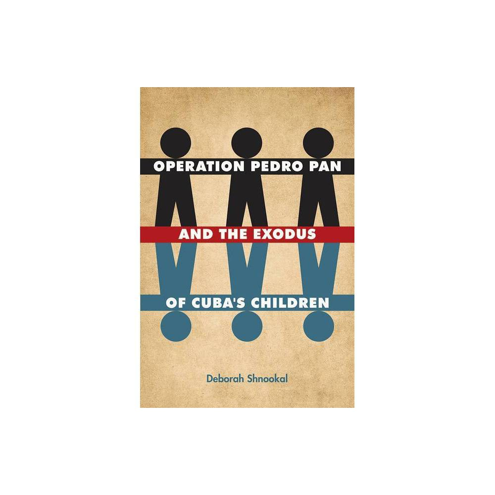 Operation Pedro Pan And The Exodus Of Cuba S Children By Deborah Shnookal Hardcover