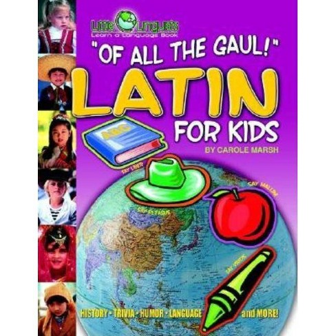 Of All the Gaul! Latin for Kids (Paperback) - (Little Linguists) by  Carole Marsh - image 1 of 1