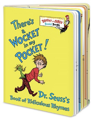 There's a Wocket in My Pocket!: Dr. Seuss's Book of Ridiculous Rhymes (Bright and Early Board Books)by Dr. Seuss