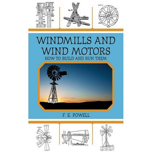 Windmills and Wind Motors - by  F E Powell (Paperback) - image 1 of 1
