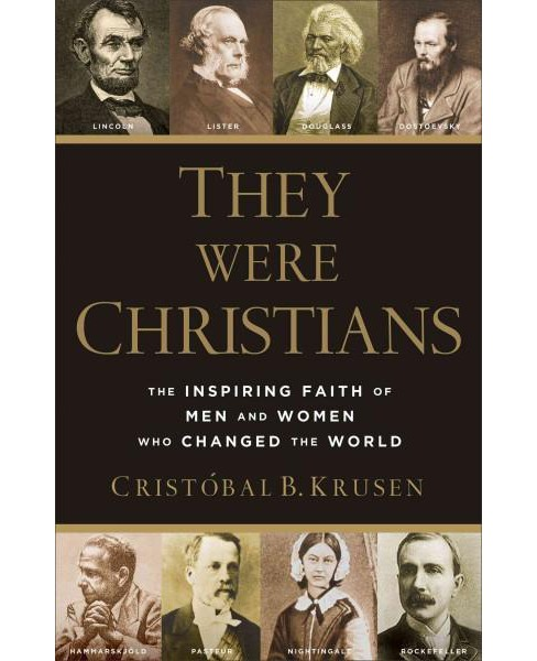 They Were Christians : The Inspiring Faith of Men and Women Who Changed the World (Paperback) - image 1 of 1
