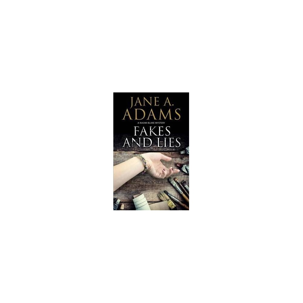Fakes and Lies - (Naomi Blake Mysteries) by Jane A. Adams (Hardcover)