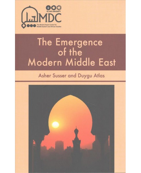 Emergence of the Modern Middle East (Paperback) (Asher Susser & Duygu Atlas) - image 1 of 1