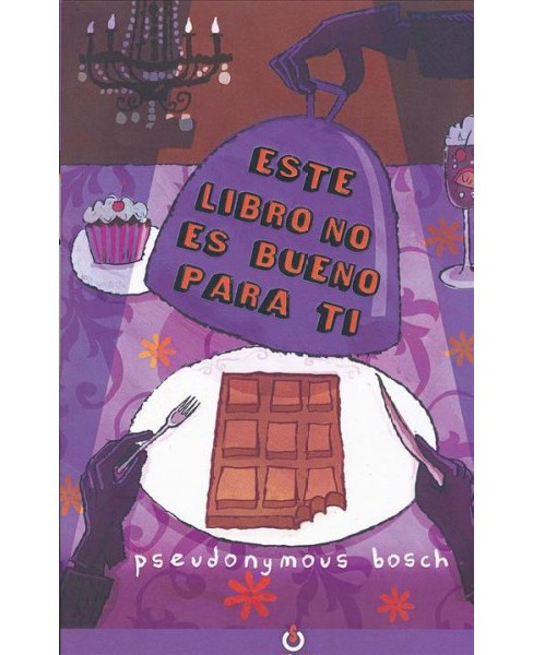 Este libro no es bueno para ti/ This Book Is Not Good for You -  by Pseudonymous Bosch (Paperback) - image 1 of 1