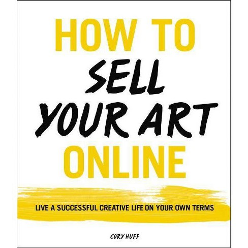 How to Sell Your Art Online - by  Cory Huff (Paperback) - image 1 of 1