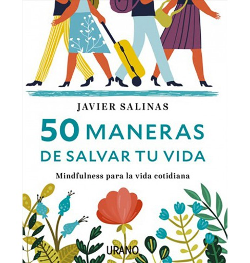 50 maneras de salvar tu vida / 50 Ways to Save Your Life : Mindfulness Para La Vida Cotidiana - image 1 of 1