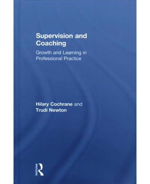 Supervision and Coaching : Growth and Learning in Professional Practice (Hardcover) (Hilary Cochrane & - image 1 of 1