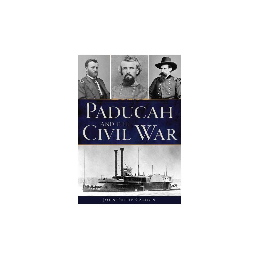 Paducah and the Civil War (Paperback) (John Philip Cashon)