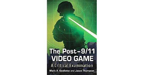 Post-9/11 Video Game : A Critical Examination (Paperback) (Marc A. Ouellette & Jason C. Thompson) - image 1 of 1
